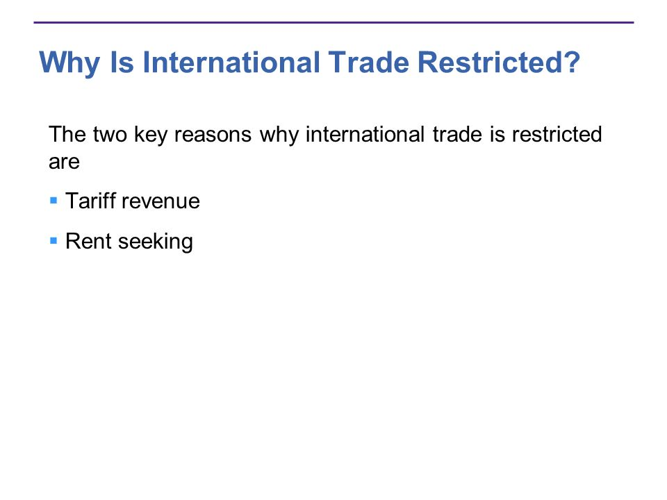 Why Is International Trade Restricted? The two key reasons why international trade is restricted are Tariff revenue Rent seeking