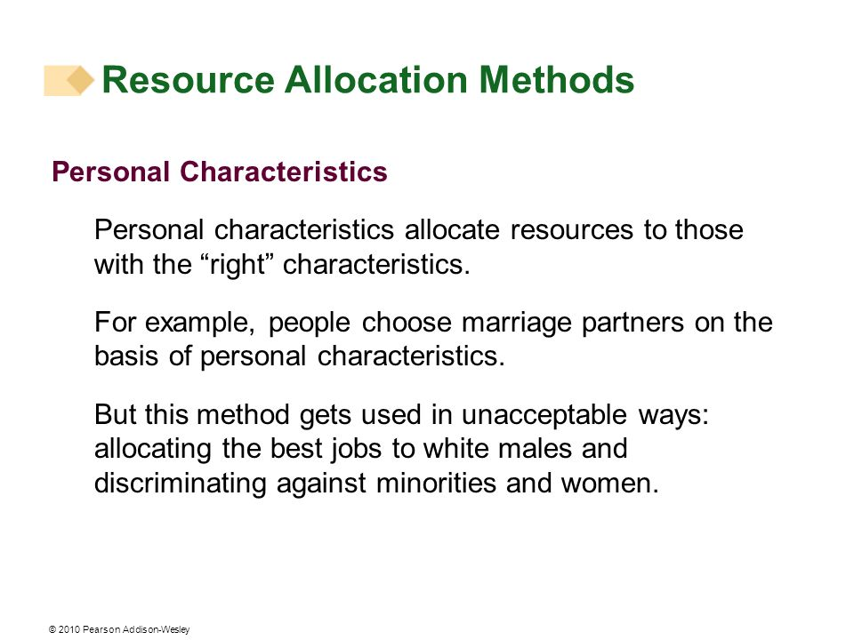 © 2010 Pearson Addison-Wesley Personal Characteristics Personal characteristics allocate resources to those with the right characteristics. For exampl