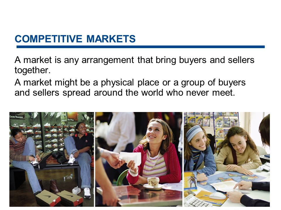 COMPETITIVE MARKETS In this chapter, we study a competitive market that has so many buyers and so many sellers that no individual buyer or seller can influence the price.