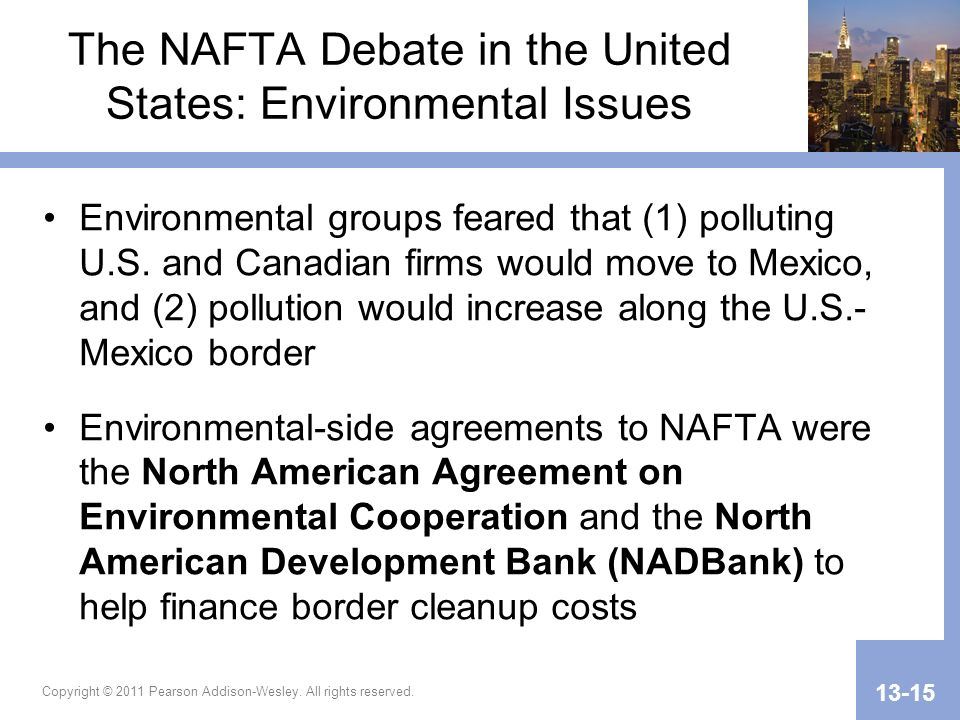 The NAFTA Debate in the United States: Environmental Issues Environmental groups feared that (1) polluting U.S.