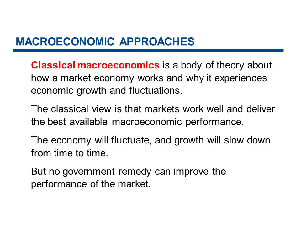 MACROECONOMIC APPROACHES Classical macroeconomic fell into disrepute during the 1930s, which was a decade of high unemployment and stagnant production throughout the world.