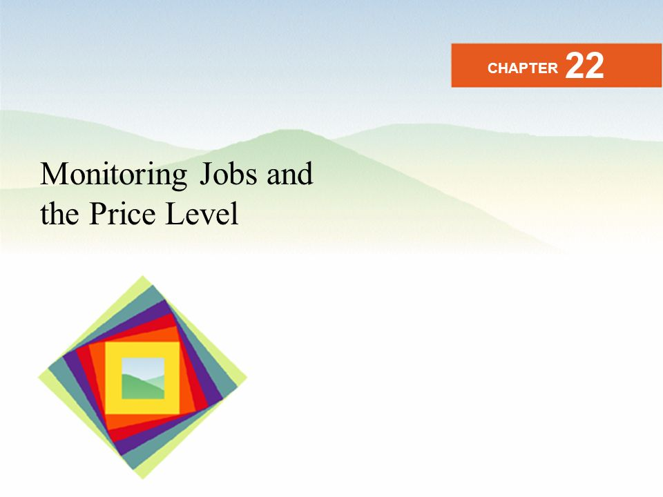 Monitoring Jobs and the Price Level CHAPTER 22