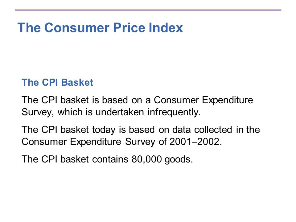The Consumer Price Index The CPI Basket The CPI basket is based on a Consumer Expenditure Survey, which is undertaken infrequently. The CPI basket tod