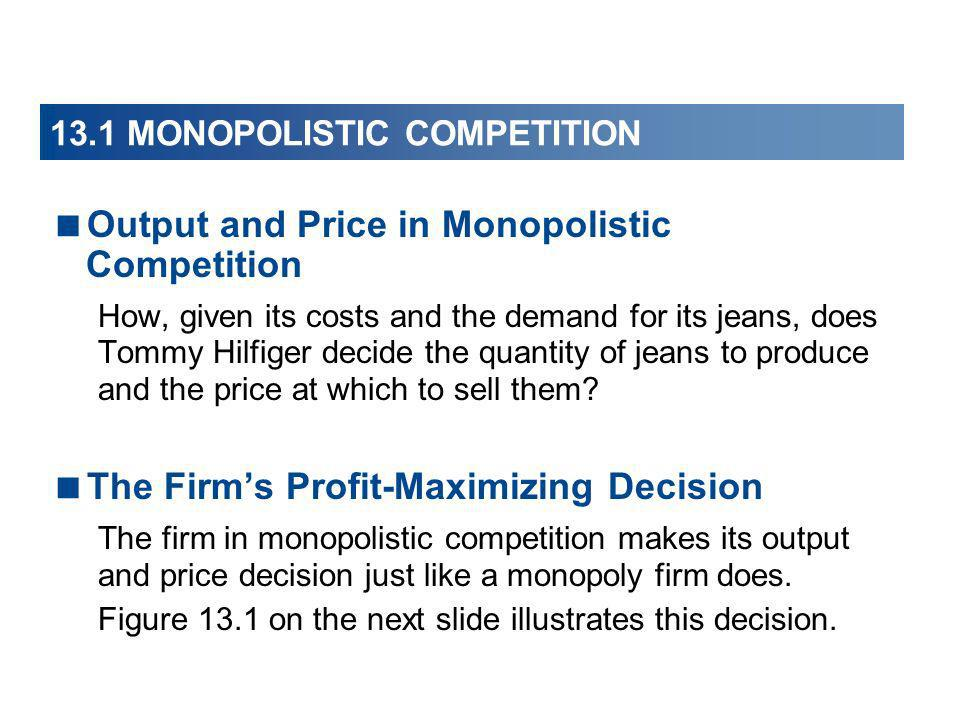 Output and Price in Monopolistic Competition How, given its costs and the demand for its jeans, does Tommy Hilfiger decide the quantity of jeans to pr