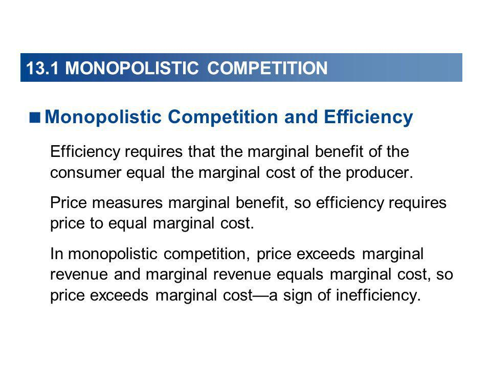 Monopolistic Competition and Efficiency Efficiency requires that the marginal benefit of the consumer equal the marginal cost of the producer. Price m