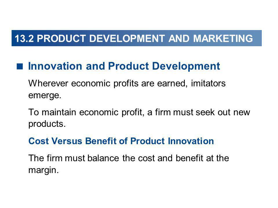 13.2 PRODUCT DEVELOPMENT AND MARKETING Innovation and Product Development Wherever economic profits are earned, imitators emerge. To maintain economic