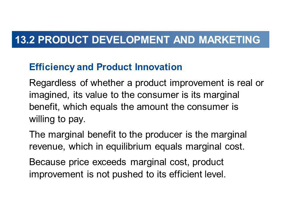 13.2 PRODUCT DEVELOPMENT AND MARKETING Efficiency and Product Innovation Regardless of whether a product improvement is real or imagined, its value to