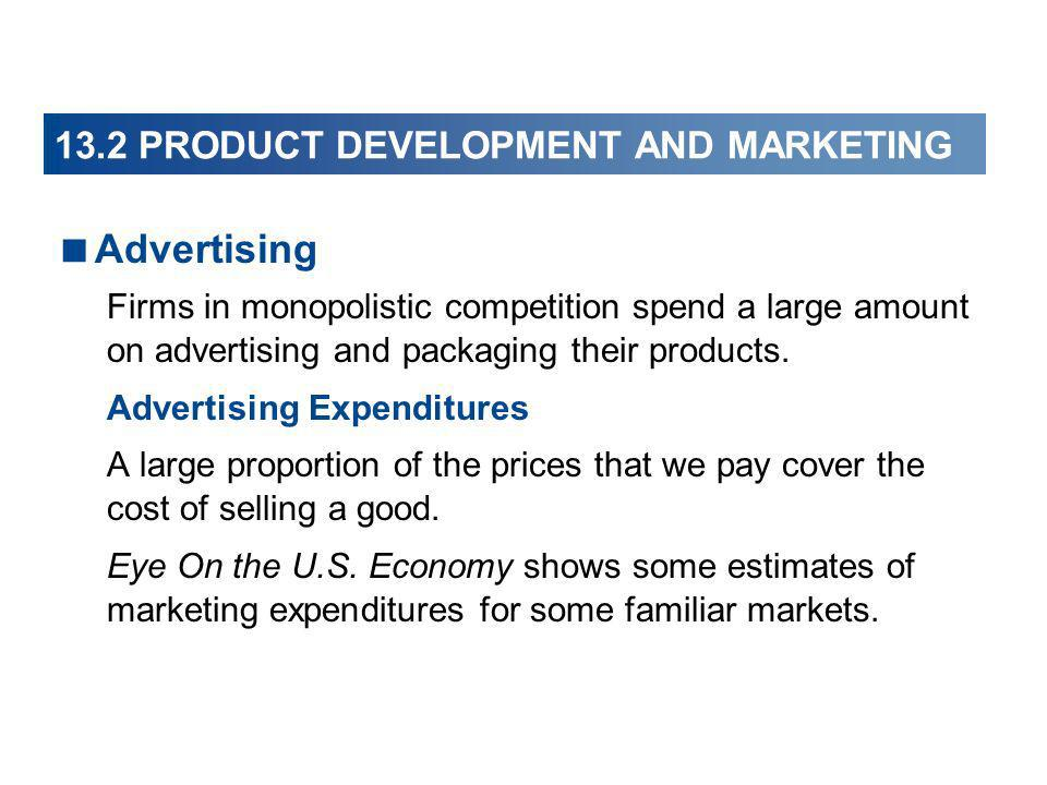 13.2 PRODUCT DEVELOPMENT AND MARKETING Advertising Firms in monopolistic competition spend a large amount on advertising and packaging their products.