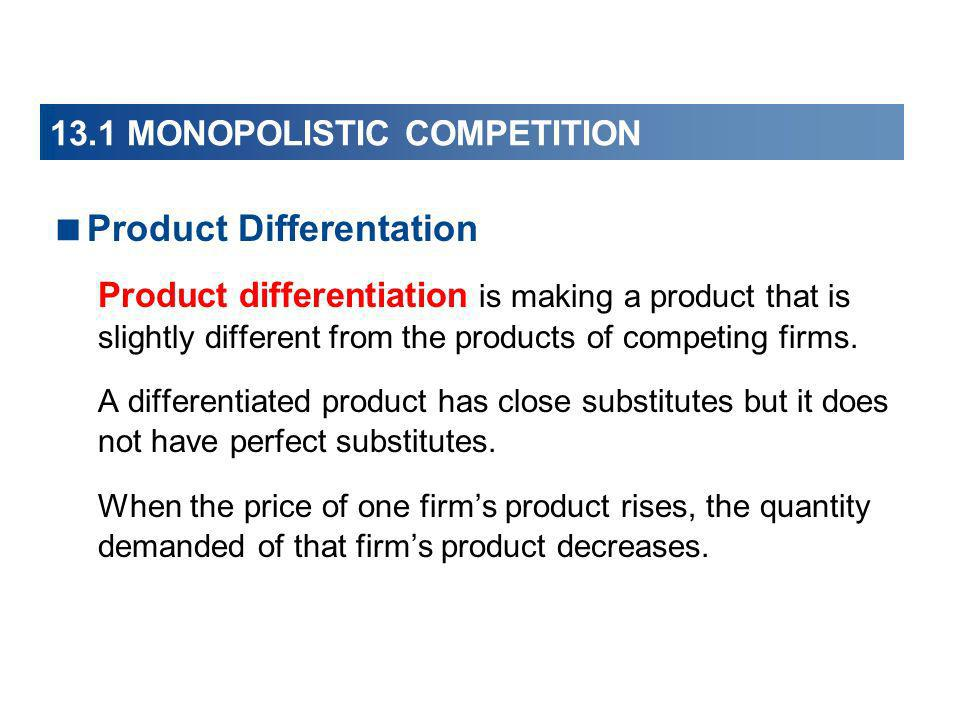 Product Differentation Product differentiation is making a product that is slightly different from the products of competing firms. A differentiated p