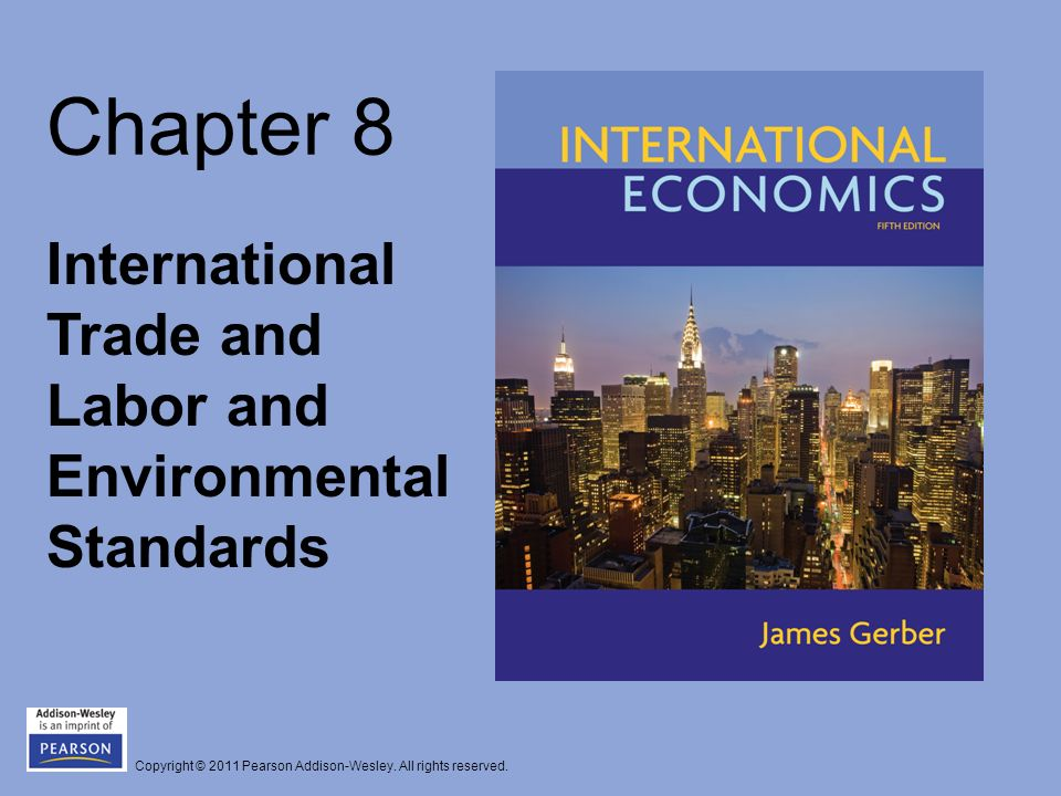 Copyright © 2011 Pearson Addison-Wesley. All rights reserved. Chapter 8 International Trade and Labor and Environmental Standards