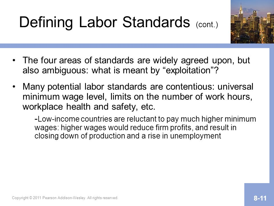 Copyright © 2011 Pearson Addison-Wesley. All rights reserved. 8-11 Defining Labor Standards (cont.) The four areas of standards are widely agreed upon