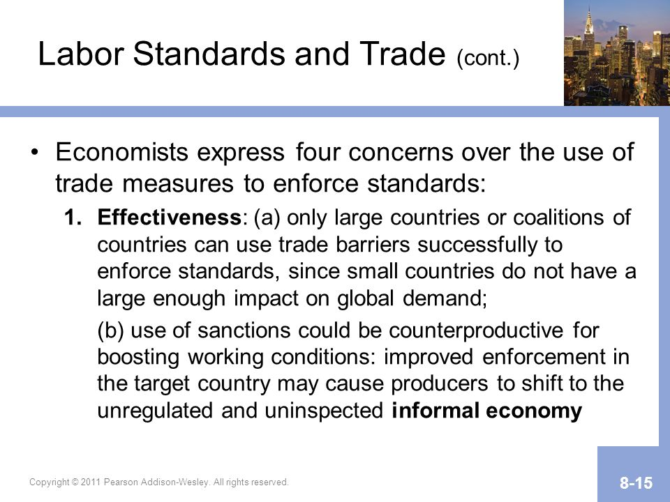 Copyright © 2011 Pearson Addison-Wesley. All rights reserved. 8-15 Labor Standards and Trade (cont.) Economists express four concerns over the use of