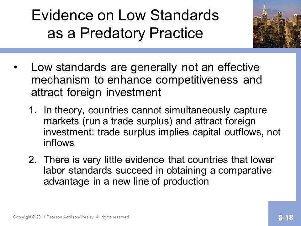Copyright © 2011 Pearson Addison-Wesley. All rights reserved. 8-18 Evidence on Low Standards as a Predatory Practice Low standards are generally not a
