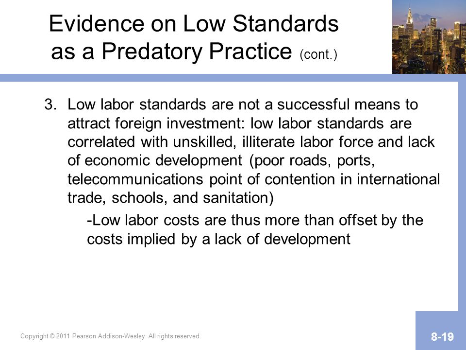 Copyright © 2011 Pearson Addison-Wesley. All rights reserved. 8-19 Evidence on Low Standards as a Predatory Practice (cont.) 3.Low labor standards are
