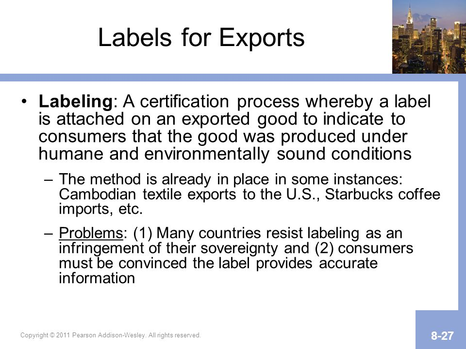 Copyright © 2011 Pearson Addison-Wesley. All rights reserved. 8-27 Labels for Exports Labeling: A certification process whereby a label is attached on