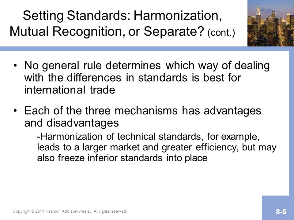 Copyright © 2011 Pearson Addison-Wesley. All rights reserved. 8-5 Setting Standards: Harmonization, Mutual Recognition, or Separate? (cont.) No genera