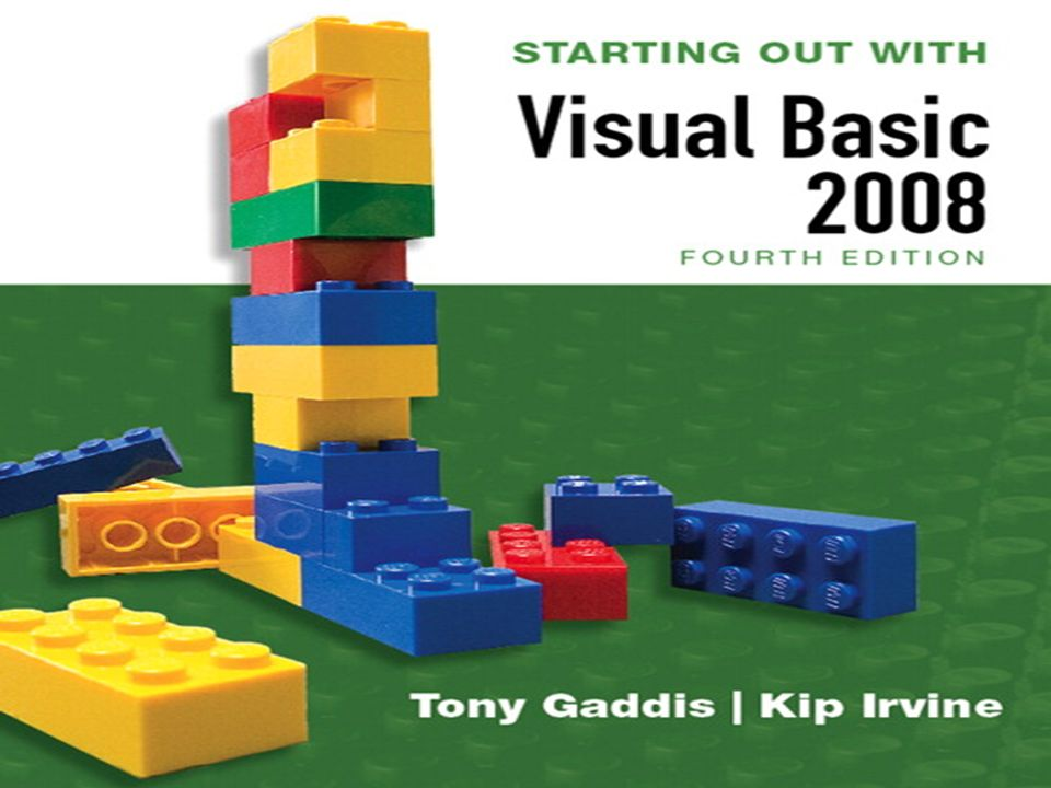Copyright © 2007 Pearson Education, Inc. Publishing as Pearson Addison-Wesley Slide 1- 1 STARTING OUT WITH Visual Basic 2008 FOURTH EDITION Tony Gaddi