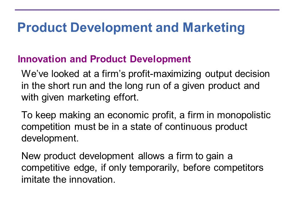 Product Development and Marketing Innovation and Product Development Weve looked at a firms profit-maximizing output decision in the short run and the