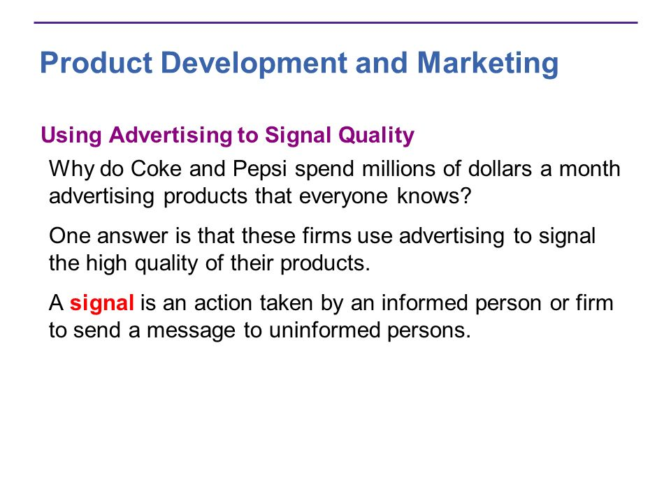 Product Development and Marketing Using Advertising to Signal Quality Why do Coke and Pepsi spend millions of dollars a month advertising products tha
