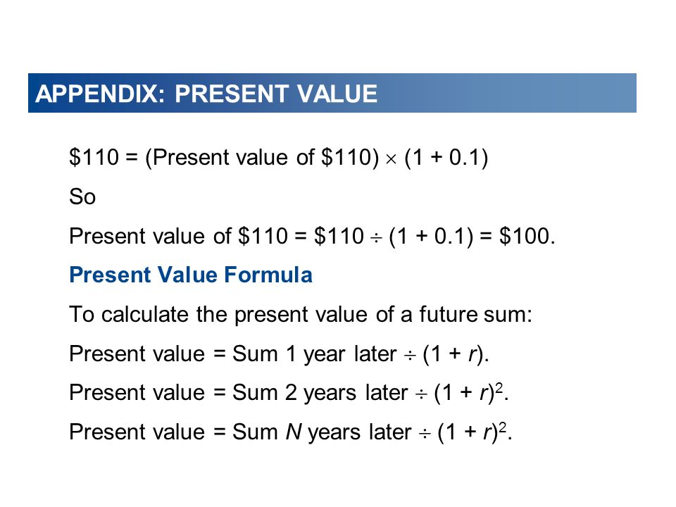 $110 = (Present value of $110) (1 + 0.1) So Present value of $110 = $110 (1 + 0.1) = $100. Present Value Formula To calculate the present value of a f