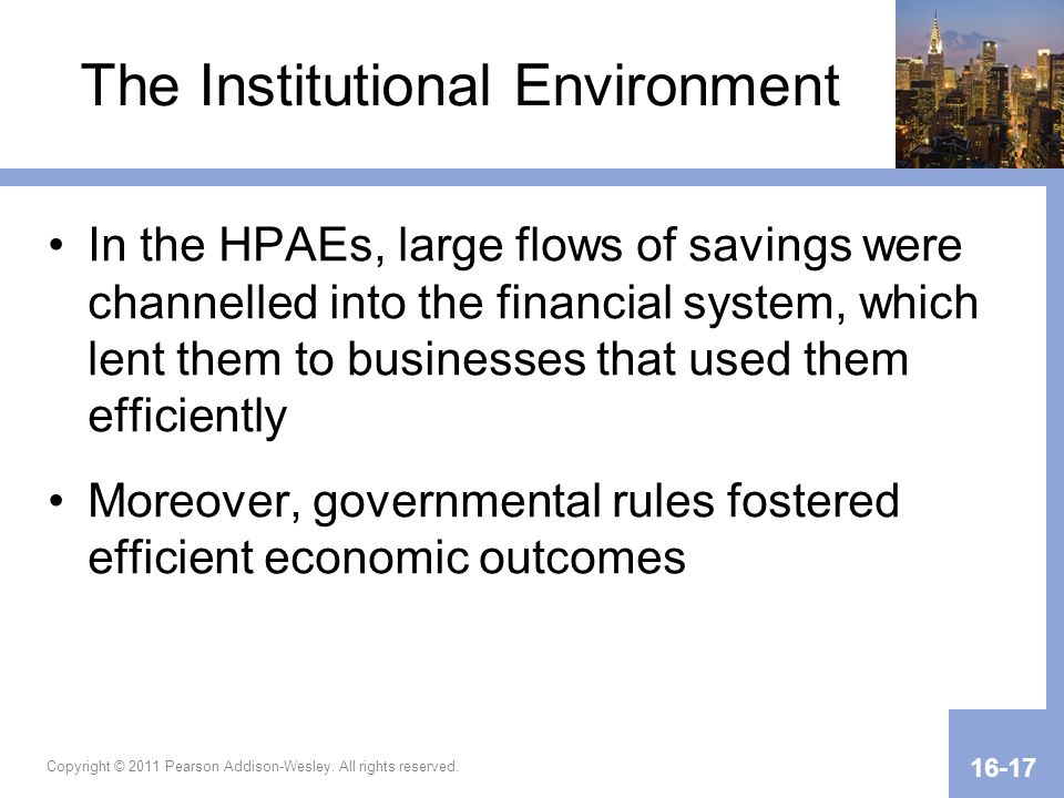 Copyright © 2011 Pearson Addison-Wesley. All rights reserved. 16-17 The Institutional Environment In the HPAEs, large flows of savings were channelled