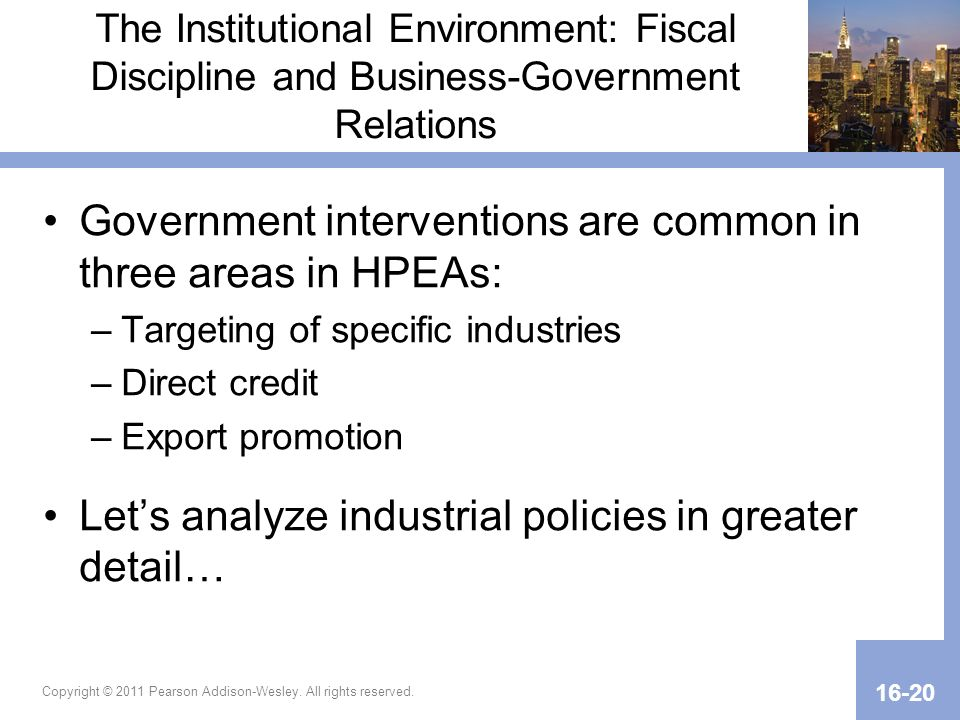 Copyright © 2011 Pearson Addison-Wesley. All rights reserved. 16-20 The Institutional Environment: Fiscal Discipline and Business-Government Relations