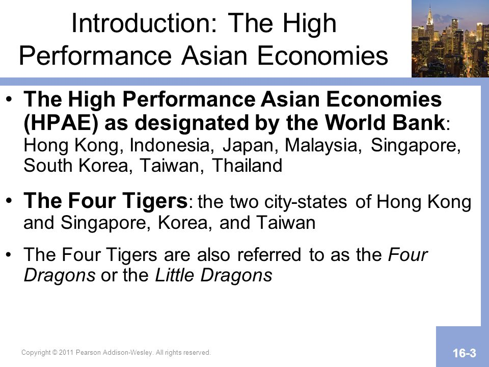 Copyright © 2011 Pearson Addison-Wesley. All rights reserved. 16-3 Introduction: The High Performance Asian Economies The High Performance Asian Econo