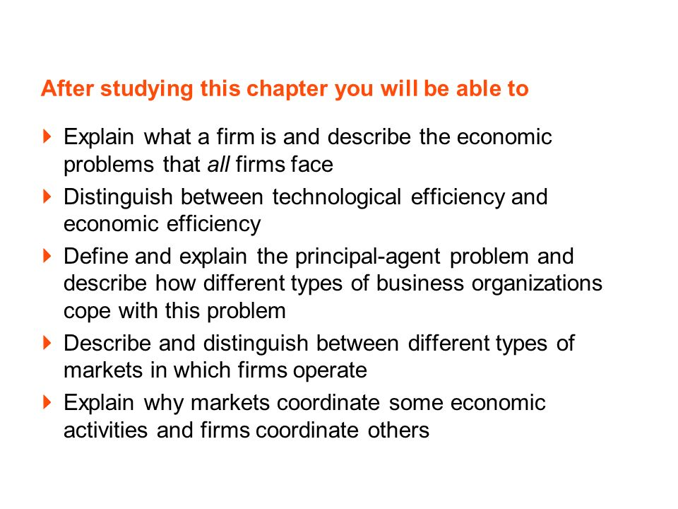 After studying this chapter you will be able to Explain what a firm is and describe the economic problems that all firms face Distinguish between tech