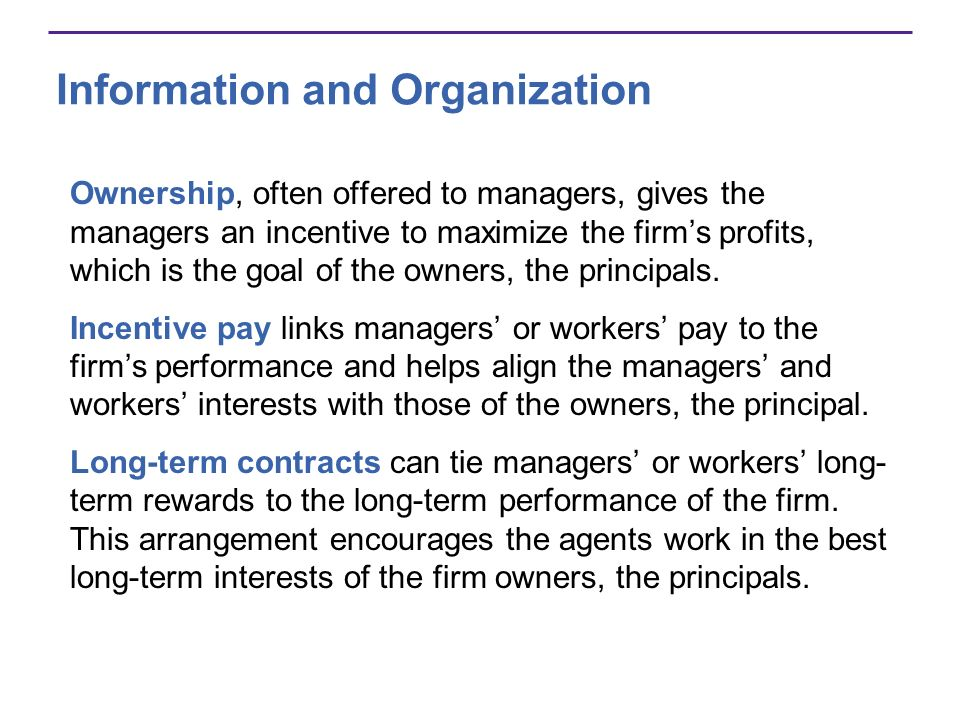 Information and Organization Ownership, often offered to managers, gives the managers an incentive to maximize the firms profits, which is the goal of