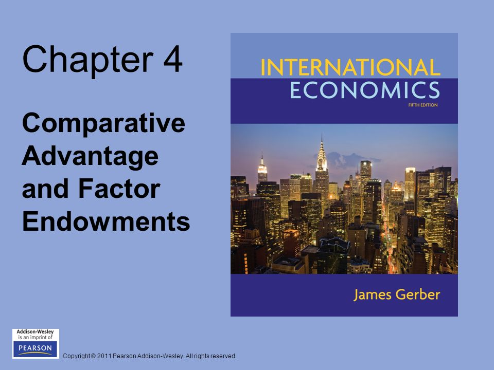 Copyright © 2011 Pearson Addison-Wesley. All rights reserved. Chapter 4 Comparative Advantage and Factor Endowments