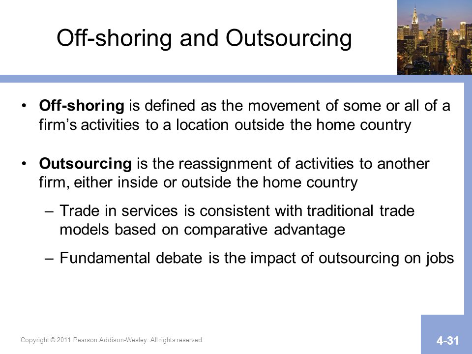 Copyright © 2011 Pearson Addison-Wesley. All rights reserved. 4-31 Off-shoring and Outsourcing Off-shoring is defined as the movement of some or all o
