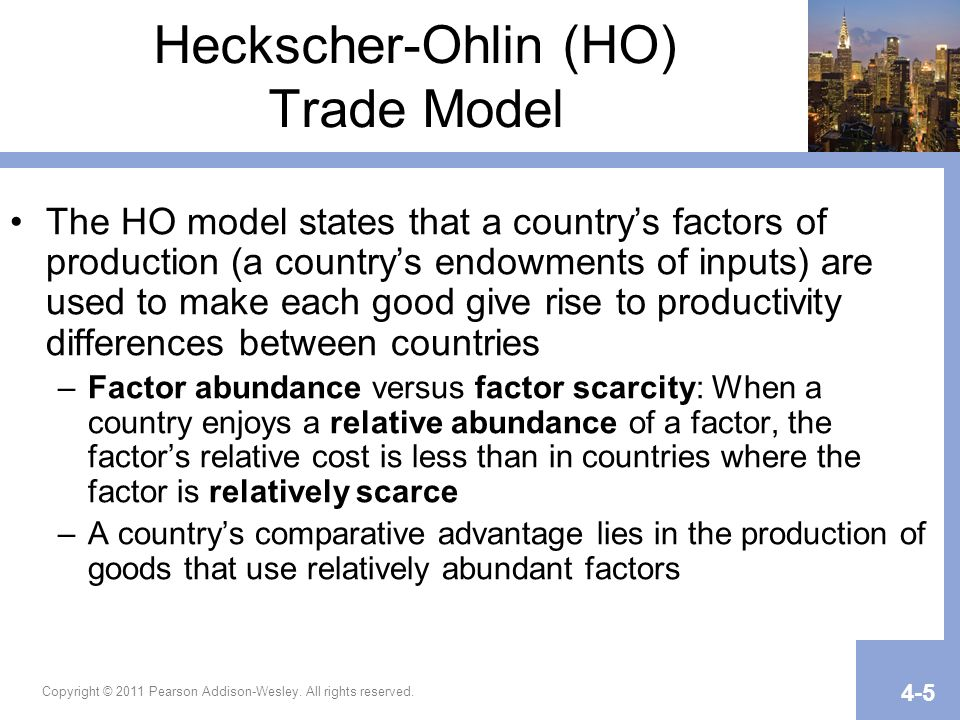 Copyright © 2011 Pearson Addison-Wesley. All rights reserved. 4-5 Heckscher-Ohlin (HO) Trade Model The HO model states that a countrys factors of prod