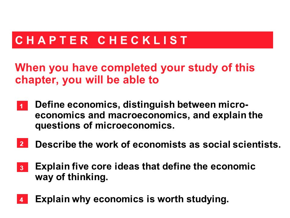 When you have completed your study of this chapter, you will be able to C H A P T E R C H E C K L I S T Define economics, distinguish between micro- economics and macroeconomics, and explain the questions of microeconomics.