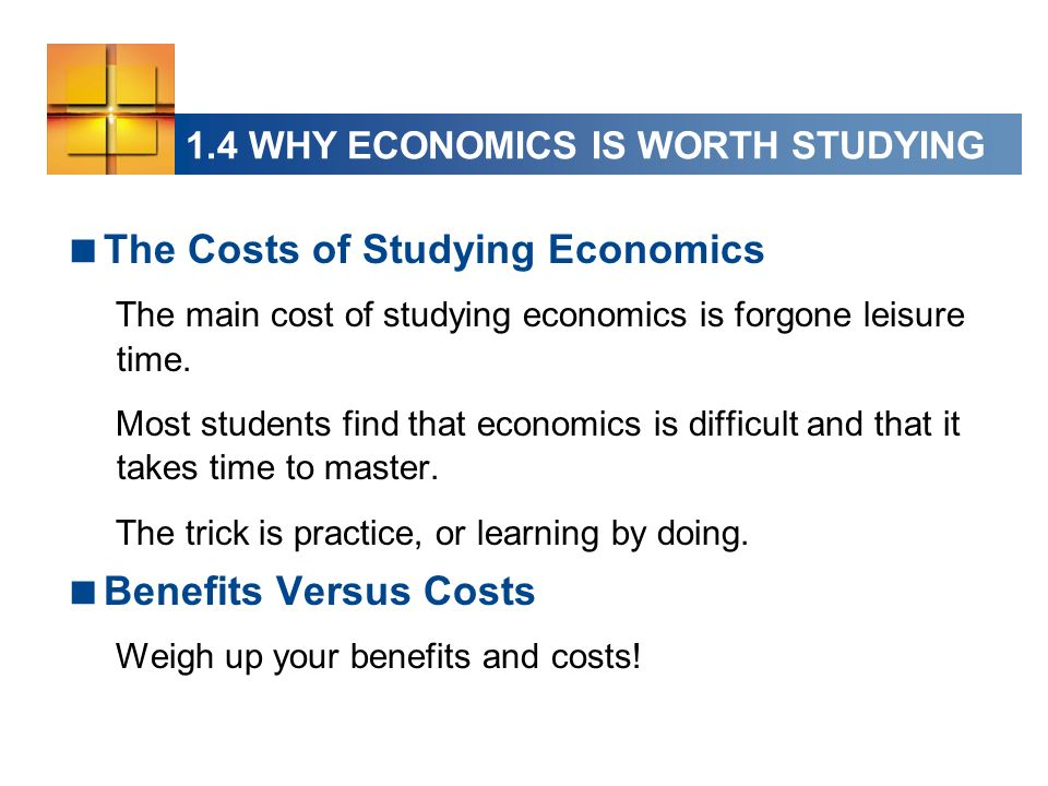 The Costs of Studying Economics The main cost of studying economics is forgone leisure time.
