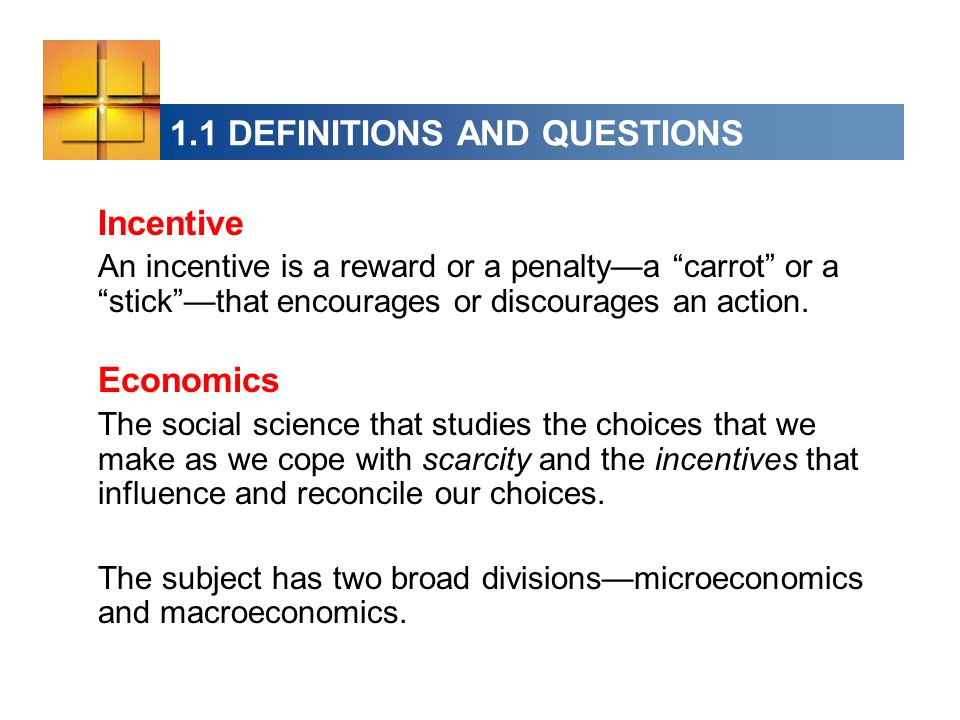 1.1 DEFINITIONS AND QUESTIONS Incentive An incentive is a reward or a penaltya carrot or a stickthat encourages or discourages an action.