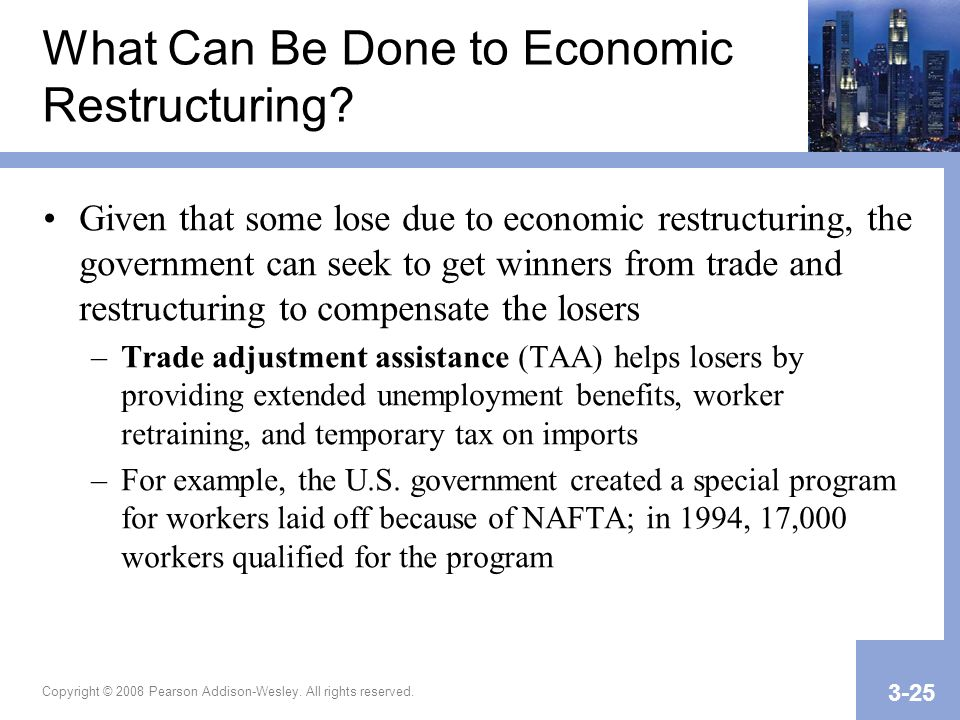 Copyright © 2008 Pearson Addison-Wesley. All rights reserved. 3-25 What Can Be Done to Economic Restructuring? Given that some lose due to economic re