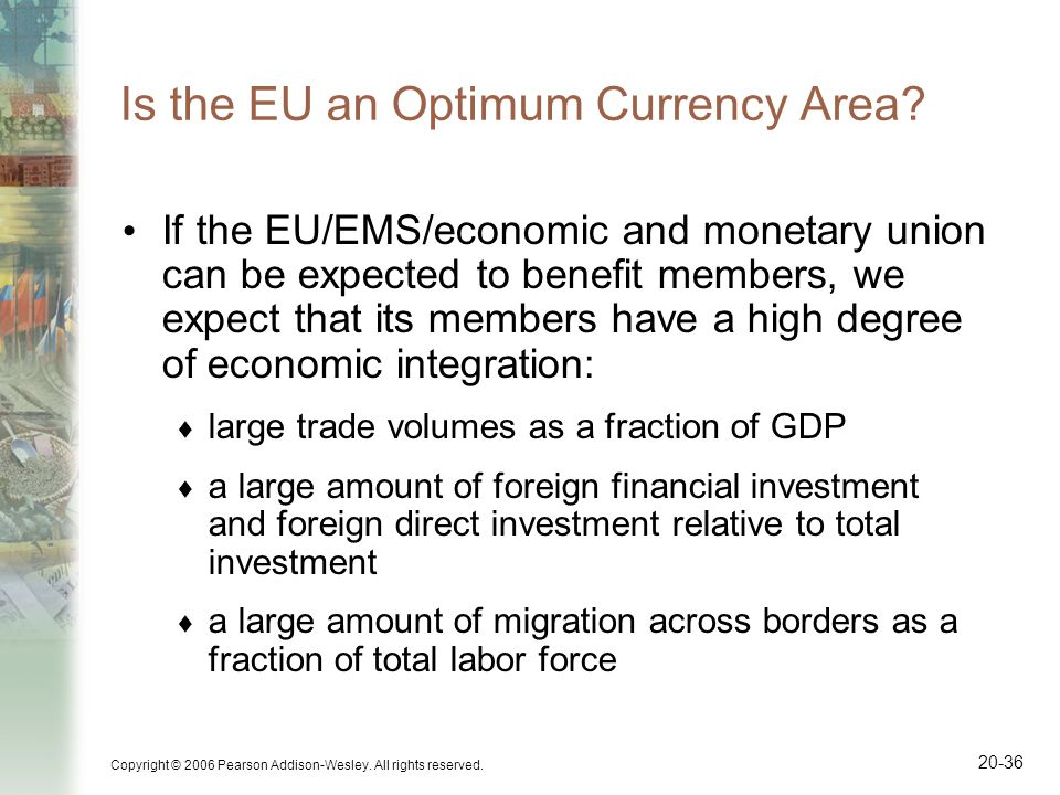 Copyright © 2006 Pearson Addison-Wesley. All rights reserved. 20-36 Is the EU an Optimum Currency Area? If the EU/EMS/economic and monetary union can