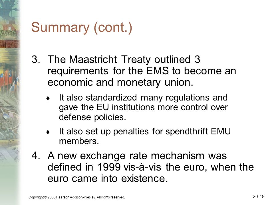 Copyright © 2006 Pearson Addison-Wesley. All rights reserved. 20-48 Summary (cont.) 3.The Maastricht Treaty outlined 3 requirements for the EMS to bec