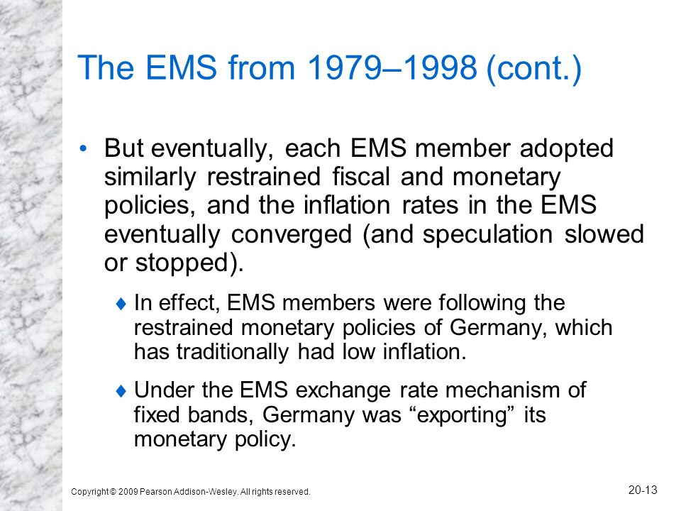 Copyright © 2009 Pearson Addison-Wesley. All rights reserved. 20-13 The EMS from 1979–1998 (cont.) But eventually, each EMS member adopted similarly r