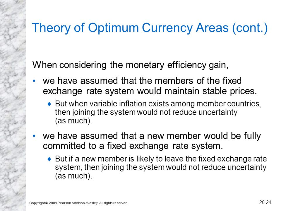 Copyright © 2009 Pearson Addison-Wesley. All rights reserved. 20-24 Theory of Optimum Currency Areas (cont.) When considering the monetary efficiency