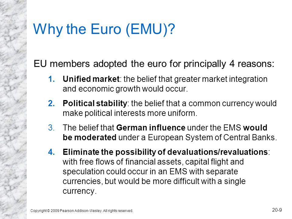 Copyright © 2009 Pearson Addison-Wesley. All rights reserved. 20-9 Why the Euro (EMU)? EU members adopted the euro for principally 4 reasons: 1.Unifie