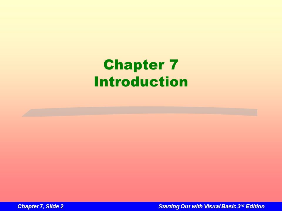 Chapter 7, Slide 43Starting Out with Visual Basic 3 rd Edition Standard Menu Items In general follow the conventions that most application menu systems use File is leftmost item with access key Alt-F File item has Exit command, access key Alt-X Help is the rightmost item Help menu has an About command Tutorial 7-4 demonstrates how to create a menu system