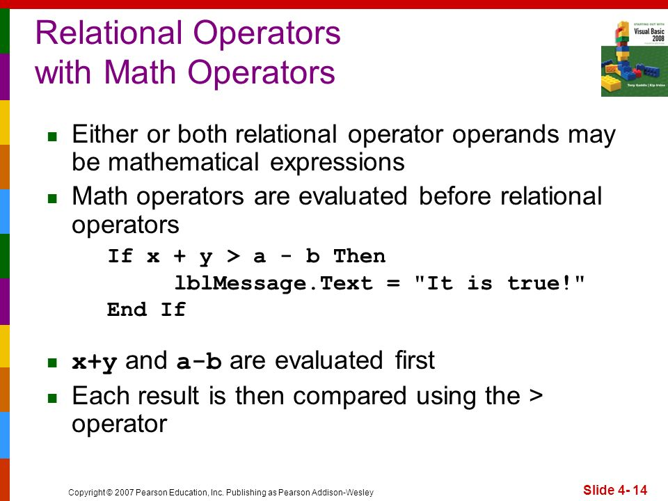 Copyright © 2007 Pearson Education, Inc. Publishing as Pearson Addison-Wesley Slide 4- 14 Relational Operators with Math Operators Either or both rela