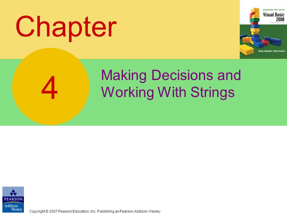 Copyright © 2007 Pearson Education, Inc. Publishing as Pearson Addison-Wesley Chapter Making Decisions and Working With Strings 4