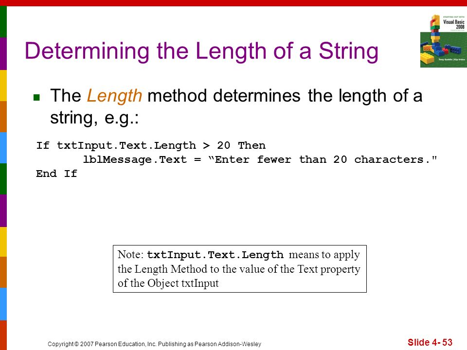 Copyright © 2007 Pearson Education, Inc. Publishing as Pearson Addison-Wesley Slide 4- 53 Determining the Length of a String The Length method determi