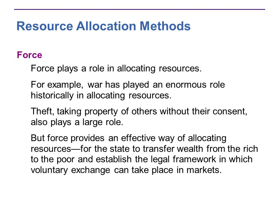 Resource Allocation Methods Force Force plays a role in allocating resources. For example, war has played an enormous role historically in allocating