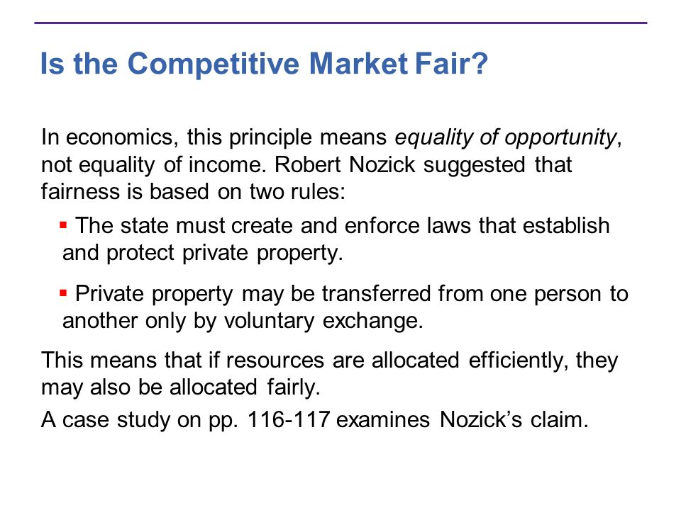 Is the Competitive Market Fair? In economics, this principle means equality of opportunity, not equality of income. Robert Nozick suggested that fairn