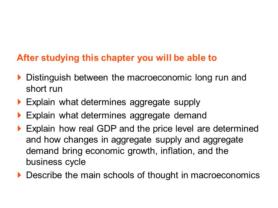 After studying this chapter you will be able to Distinguish between the macroeconomic long run and short run Explain what determines aggregate supply