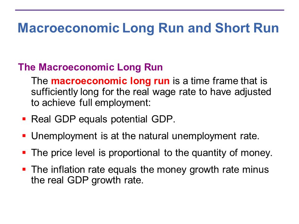 Macroeconomic Long Run and Short Run The Macroeconomic Long Run The macroeconomic long run is a time frame that is sufficiently long for the real wage