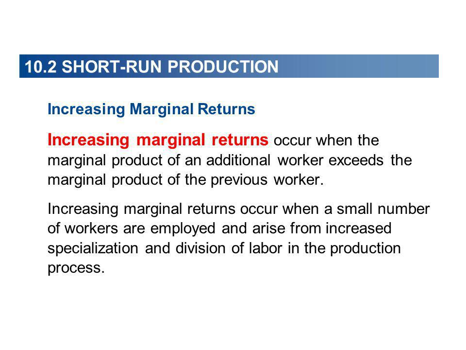 Increasing Marginal Returns Increasing marginal returns occur when the marginal product of an additional worker exceeds the marginal product of the pr
